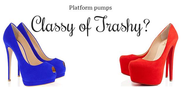 Platform pumps classy of trashy?